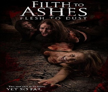 بإنفراد فيلم Filth To Ashes Flesh To Dust 2011 مترجم DVDrip