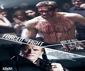 بإنفراد فيلم Forced To Fight 2012 مترجم DVDRip - أكشن
