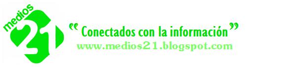 MEDIOS 21 'Conectados con la información'
