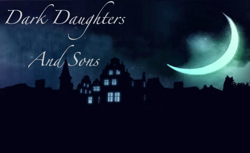 Dark Daughters and Sons